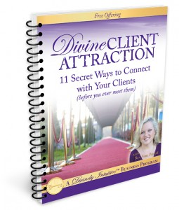 Divine Client Attraction, 11 Secret Ways to Connect with Your Clients